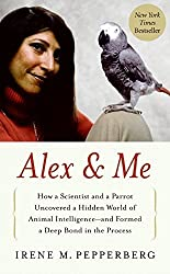 Alex & Me: How a Scientist and a Parrot Discovered a Hidden World of Animal Intelligence--And Formed a Deep Bond in the Process by Irene M Pepperberg (2008-11-01)