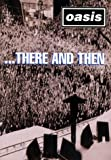 Oasis - ... There and Then [DVD] (2002) Oasis; Szaszy, Mark; Carruthers, Dick