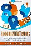 Kommunikationstraining: Werden Sie zum Kommunikationsexperten. Richtig zuhören, Körpersprache einsetzen, gezielt Konflikte lösen, sich durchsetzen und mit Small Talk Sympathie wecken. - Tom Tom, Seidel Seidel