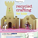Recycled Crafting for Kids by Kate Lilley (2014) Paperback