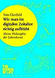 Wie man im digitalen Zeitalter richtig aufblüht: Kleine Philosophie der Lebenskunst