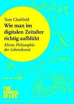wie-man-im-digitalen-zeitalter-richtig-aufblht-kleine-philosophie-der-lebenskunst