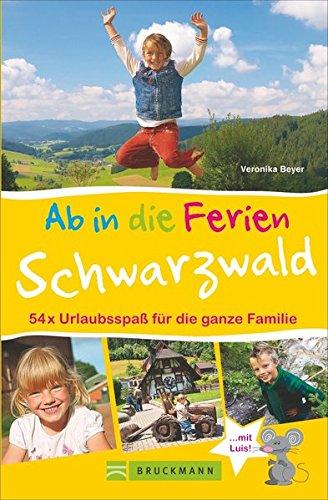 Familienreiseführer Schwarzwald: Urlaubsspaß für die ganze Familie. Ausflugs- und Wanderführer für Familien mit Kindern. Ab in die Ferien Schwarzwald.