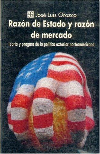 Razon de Estado y Razon de Mercado: Teoria y Programa de La Politica Exterior Norteamericana (Poltica) por Jos' Luis Orozco
