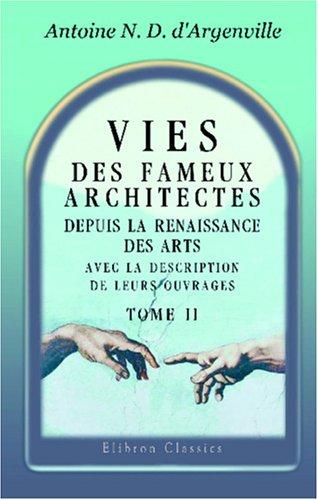Vies des fameux architectes, depuis la Renaissance des Arts, avec la description de leurs ouvrages: Tome 2 par Antoine Nicolas Dézallier d'Argenville