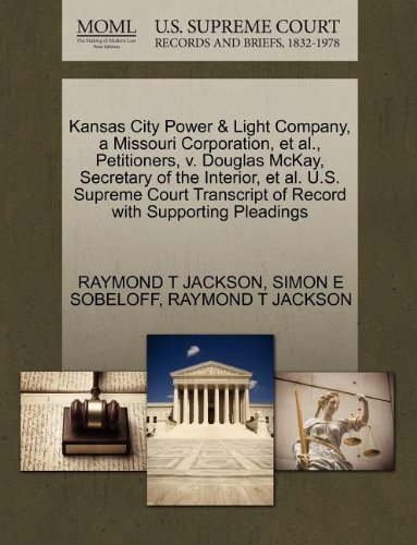 Kansas City Power & Light Company, a Missouri Corporation, et al., Petitioners, v. Douglas McKay, Secretary of the Interior, et al. U.S. Supreme Court Transcript of Record with Supporting Pleadings