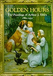 Golden Hours: The Paintings of Arthur J. Elsley 1860-1952