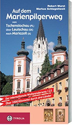 Auf dem Marienpilgerweg von Tschenstochau (PL) über Leutschau (SK) nach Mariazell (A): Polen - Slowakei - Österreich. Der internationale Weitwanderweg ... von Arnost Guldan (SK) und Marek Staffa (PL)