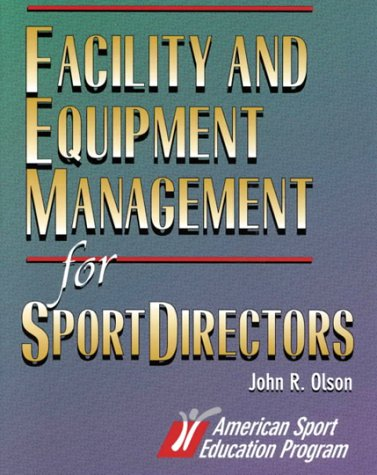 Facility and Equipment Management for Sport Directors por John R. Olson
