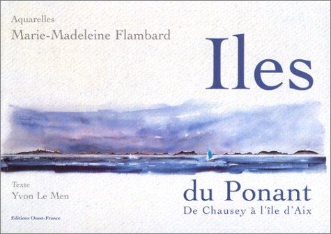 Iles du Ponant. De Chausey à l'île d'Aix
