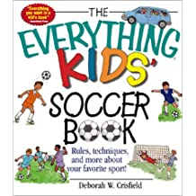 The Everything Kids' Soccer Book: Rules, Techniques, and More About Your Favorite Sport! (Everything Kids Series)