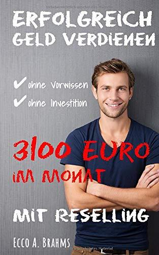 Erfolgreich Geld verdienen ohne Vorwissen, ohne Investition - 3100 Euro im Monat mit Reselling