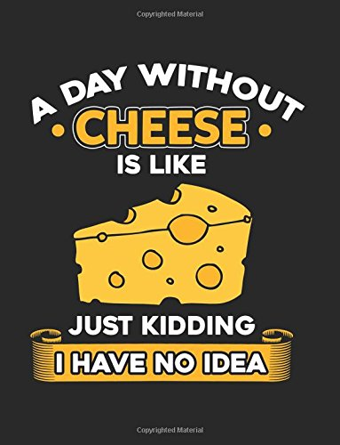 A Day Without Cheese Is Like Just Kidding I Have No Idea: Blank Lined Notebook Journal por Dartan Creations