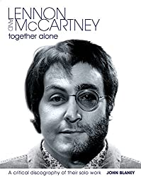 Lennon and McCartney, Together Alone: A Critical Discography of the Solo Work