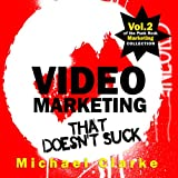 Video Marketing That Doesn't Suck: The Punk Rock Marketing Collection, Volume 2