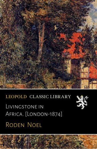 Livingstone in Africa. [London-1874] por Roden Noel