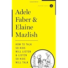 How to Talk So Kids Will Listen & Listen So Kids Will Talk [ HOW TO TALK SO KIDS WILL LISTEN & LISTEN SO KIDS WILL TALK ] by Faber, Adele (Author) Feb-07-2012 [ Hardcover ]