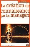 La création de connaissance par les managers / dirigé par Paul Beaulieu et Michel Kalika   Beaulieu, Paul (1951-....). directeur de publication