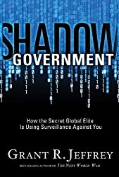 Shadow Government: How the Secret Global Elite Is Using Surveillance Against You by Grant R. Jeffrey (2009-10-06)