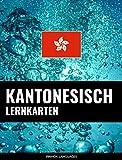 Kantonesisch Lernkarten: 800 wichtige Kantonesisch-Deutsch und Deutsch-Kantonesisch Flashcards