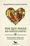 Por que parar de comer carne? 1ª Edição: Uma visão médica e teológica sobre o consumo de carne nos dias atuais. (Portuguese Edition)