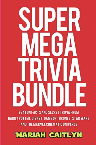 Super Mega Trivia Bundle: 934 Fun Facts and Secret Trivia from Harry Potter, Disney, Game of Thrones, Star Wars, and the Marvel Cinematic Universe (Facts Wars-fun Star)
