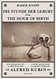 Die Stunde der Geburt / The Hour Of Birth: Eine Erzählung zu 41 Grafiken von Alfred Kubin / A Story Based Upon 41 Graphic Works By Alfred Kubin - Radek Knapp