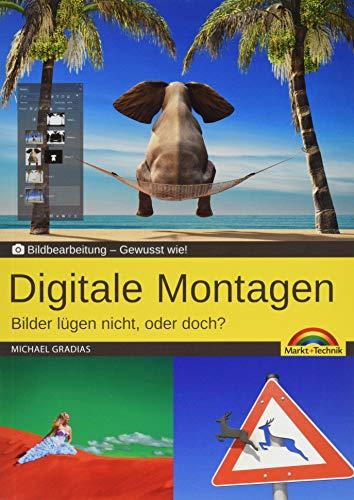 Digitale Foto Montagen für Adobe Photoshop CC und PhotoShop Elements - Bilder lügen nicht, oder doch!?: Gewusst wie
