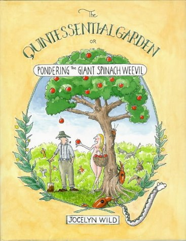 The Quintessential Garden: Or Pondering The Giant Spinach Weevil by Jocelyn Wild (1996-10-01)