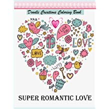 Super Romantic Love Doodles Creations Coloring Journal: Super Romantic Love Doodles Creations Coloring Journal for Children Teens Adults Family activity relaxation (Doodles Coloring book)