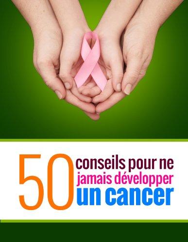 50 conseils pour ne jamais développer un cancer