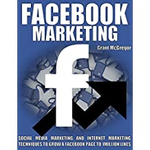 Facebook Marketing: Social Media Marketing and Internet Marketing Techniques to Grow a Facebook Page to 1 Million Likes (English Edition)