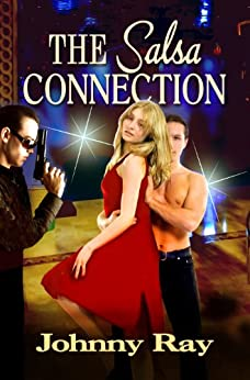 THE SALSA CONNECTION--AN INTERNATIONAL ROMANTIC THRILLER (The international romance series Book 1) (English Edition) par [Ray, Johnny]