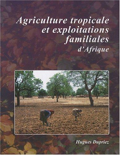 Agriculture tropicale et exploitations familiales d'Afrique par Hugues Dupriez