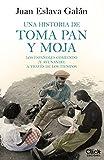 Una historia de toma pan y moja: Los españoles comiendo  y ayunando a través de la historia: Los españoles comiendo  y ayunando a través de la historia