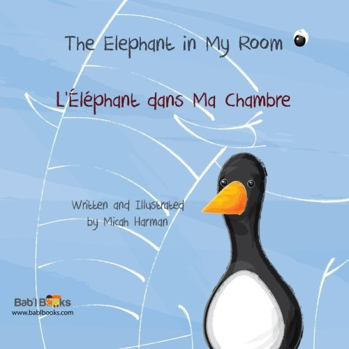 The Elephant In my Room: L'Éléphant dans ma Chambre : Babl Children's Books in French and English par Micah Harman