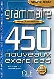 Grammaire 450 Nouveaux Exercices: Niveau Intermediaire