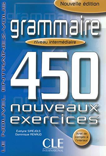Grammaire. 450 nouveaux exercices. Niveau intermédiaire. Per le Scuole superiori: 2 (Le nouvel entraînez-vous)