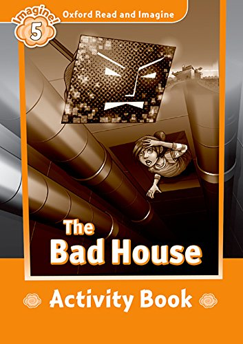 Oxford Read And Imagine 5. Bad House. Activity Book (Oxford Read & Imagine) - 9780194723671