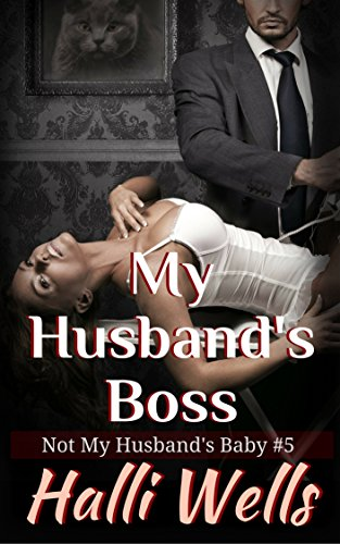 My Husband's Boss: Not My Husband's Baby #5