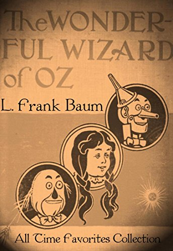 The Wonderful Wizard of Oz (All Time Favorites Collection Book 2) (English Edition) (Von Zauberer Toto Der Oz Aus)