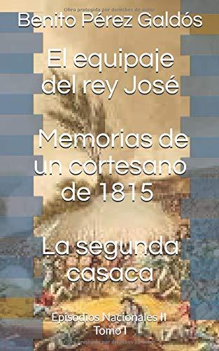 El equipaje del rey José. Memorias de un cortesano de 1815. La segunda casaca: Episodios Nacionales II. Tomo I