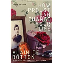 How Proust Can Change Your Life Abridged edition by de Botton, Alain (2006) Taschenbuch