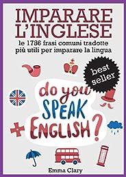IMPARARE L'INGLESE: Le 1786 Frasi Tradotte ITALIANO => INGLESE Più Utili Per Imparare la