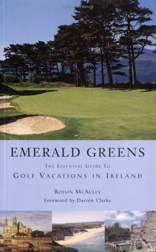 Emerald Greens: The Essential Guide to Golf Vacations in Ireland by Roisin McAuley (2000-10-02) par Roisin McAuley