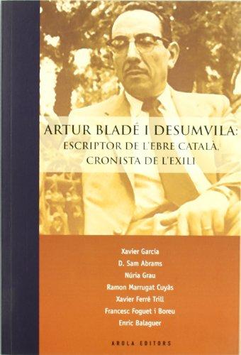 Artur Blade I Desumvila: Escriptor De L`Ebre Catala-Cronistas De L`Exili      Pu (Morera)