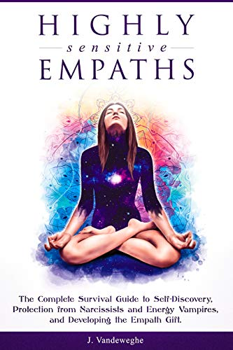 Highly Sensitive Empaths: The Complete Survival Guide to ...