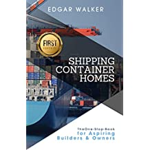 Shipping Container Homes: Ultimate Complete Essential Guide, Building Plan, Understanding Benefits, How to Find, Buy and Design Cool Ideas (Live Mortgage ... Steps and Strategies) (English Edition)