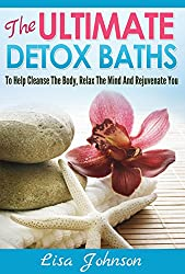 Detox Baths - To Help Cleanse The Body, Relax The Mind And Rejuvenate You (Detox, Cleanse, Cleanse Your Body, Detoxification, Detoxing Your Body, Weight Loss, Revitalize)