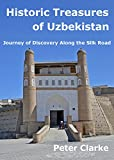 Front cover for the book Historic Treasures of Uzbekistan: Journey of Discovery along the Silk Road by Peter Clarke